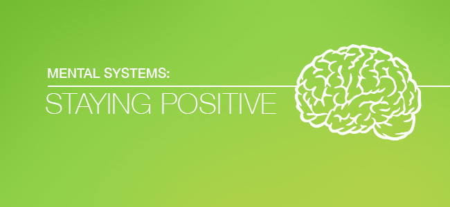 Mental systems: Staying positive
