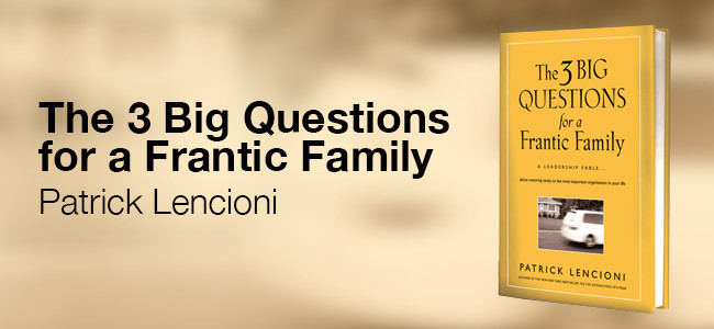 Book review: The 3 Big Questions for a Frantic Family, by Patrick Lencioni